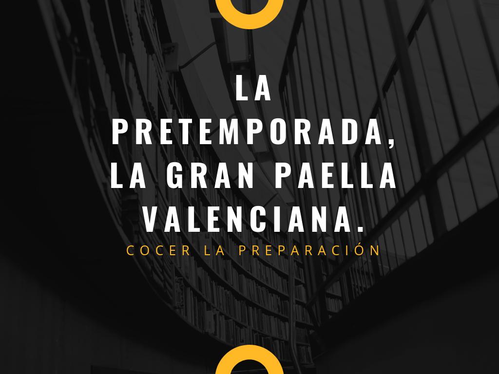 La pretemporada, la gran paella valenciana.